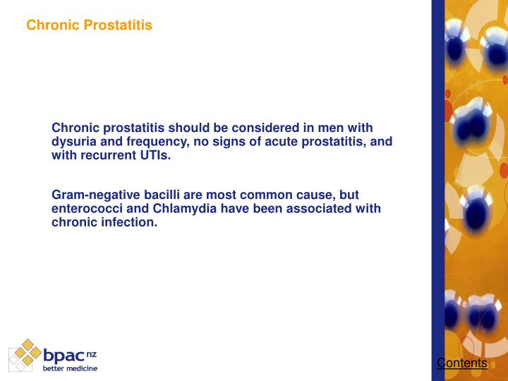 Chronic prostatitis should be considered in men with   dysuria and frequency, no signs of acute prostatitis, and with recurrent UTIs.