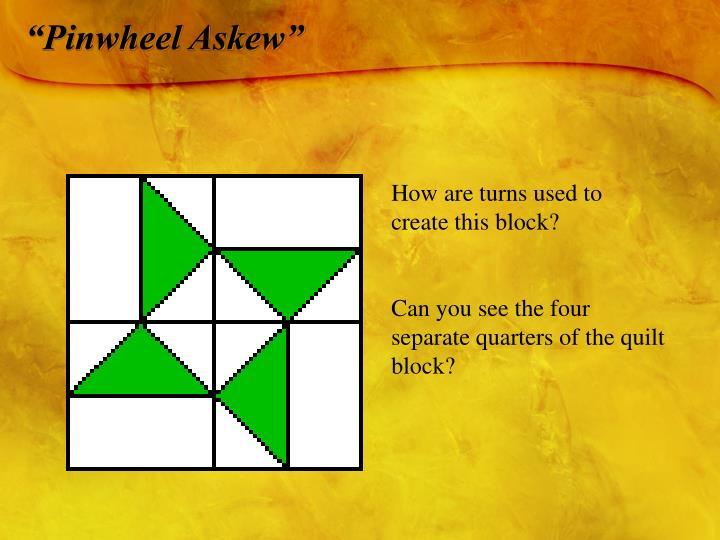 """""""Pinwheel Askew"""""""