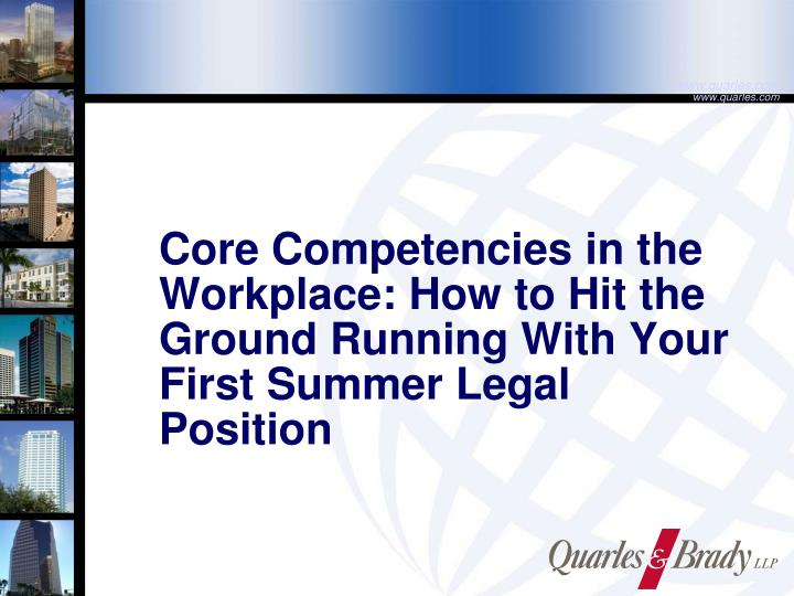 Core Competencies in the Workplace: How to Hit the Ground Running With Your First Summer Legal Posit...