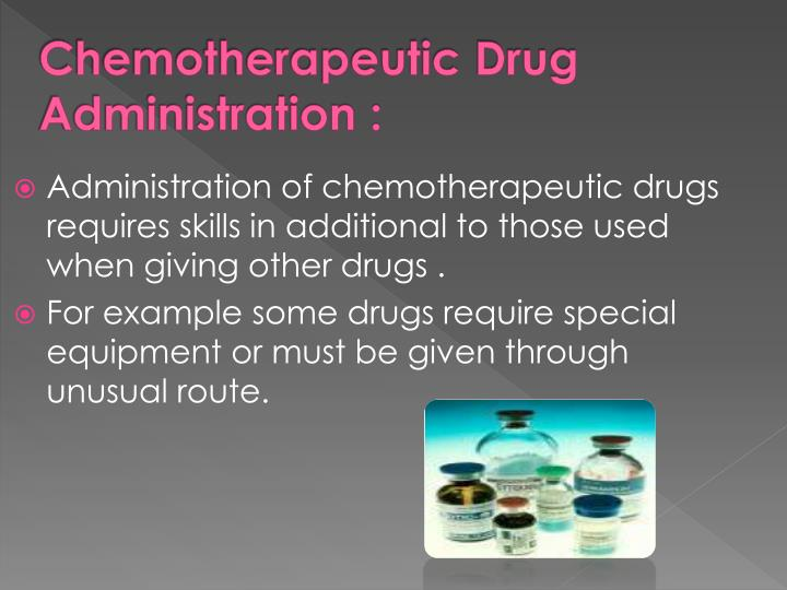 Chemotherapeutic Drug Administration :