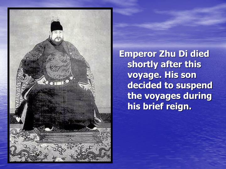 Emperor Zhu Di died shortly after this voyage. His son decided to suspend the voyages during his brief reign.