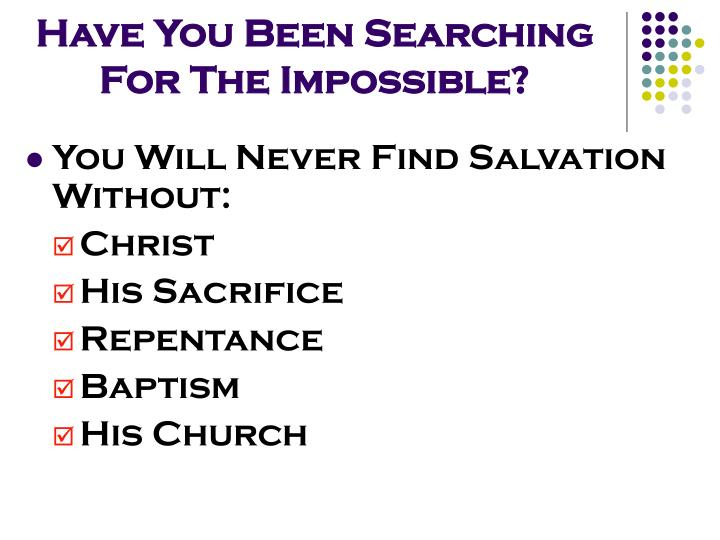 Have You Been Searching For The Impossible?