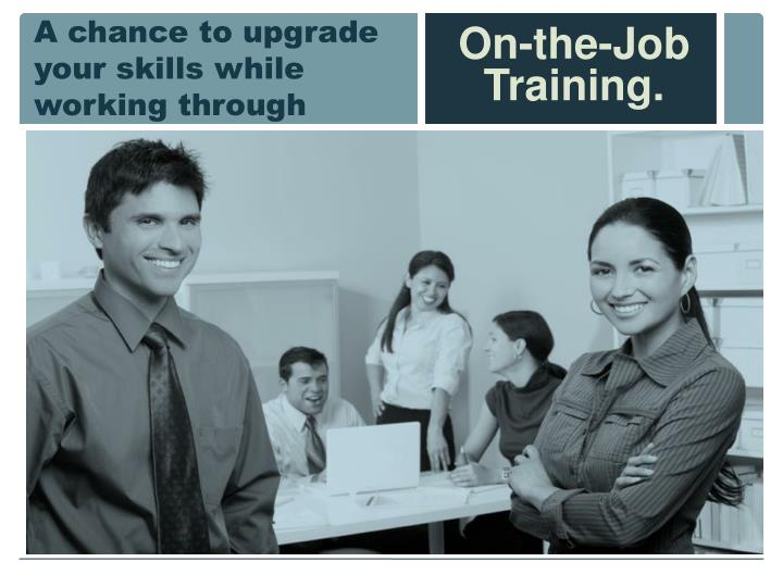 A chance to upgrade your skills while working through