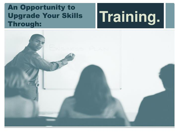An Opportunity to Upgrade Your Skills  Through: