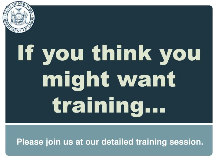 If you think you might want training…