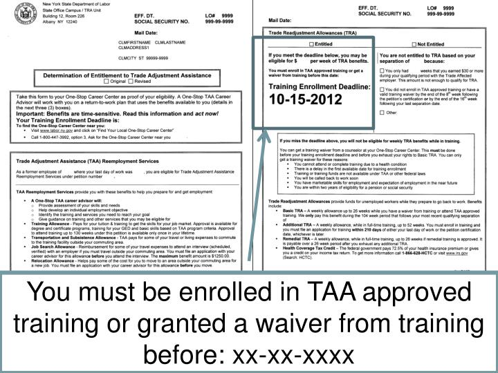 You must be enrolled in TAA approved training or granted a waiver from training before: xx-xx-
