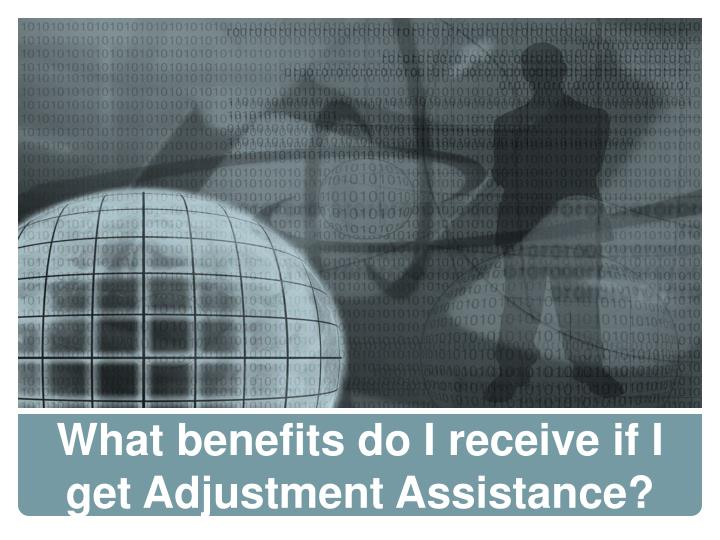 What benefits do I receive if I get Adjustment Assistance?