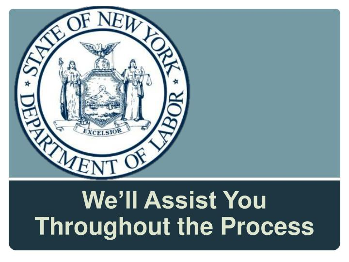 We'll Assist You Throughout the Process