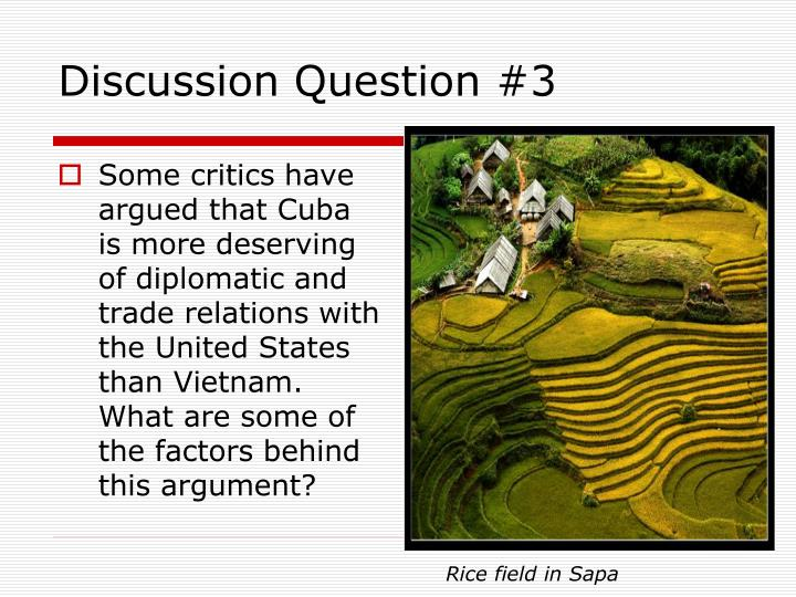 Some critics have argued that Cuba is more deserving of diplomatic and trade relations with the United States than Vietnam.  What are some of the factors behind this argument?