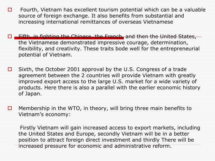 Fourth, Vietnam has excellent tourism potential which can be a valuable source of foreign exchange. It also benefits from substantial and increasing international remittances of overseas Vietnamese