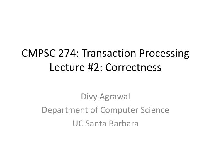 Cmpsc 274 transaction processing lecture 2 correctness