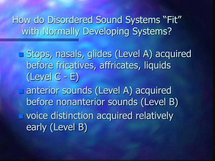 "How do Disordered Sound Systems ""Fit"" with Normally Developing Systems?"
