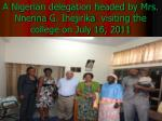 a nigerian delegation headed by mrs nnenna g ihejirika visiting the college on july 16 2011