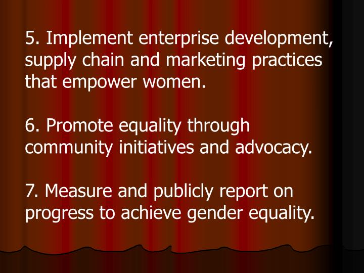 5. Implement enterprise development, supply chain and marketing practices that empower women.