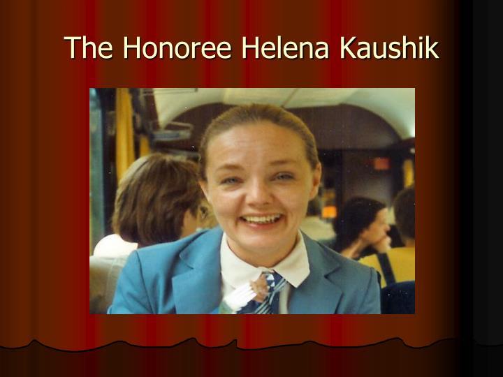 The Honoree Helena Kaushik