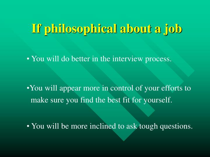If philosophical about a job