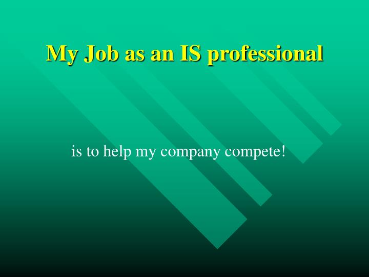 My Job as an IS professional