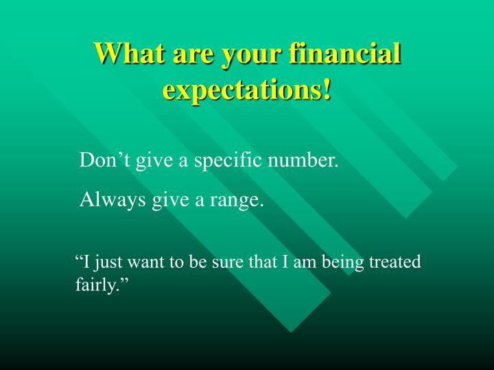 What are your financial expectations!