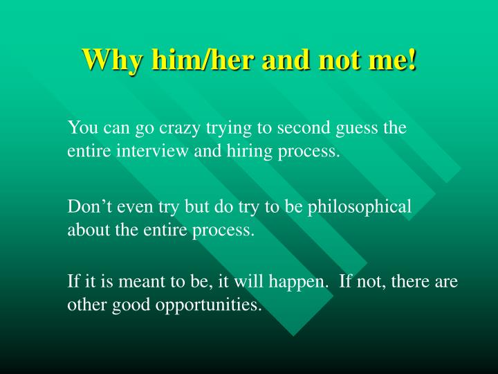 Why him/her and not me!