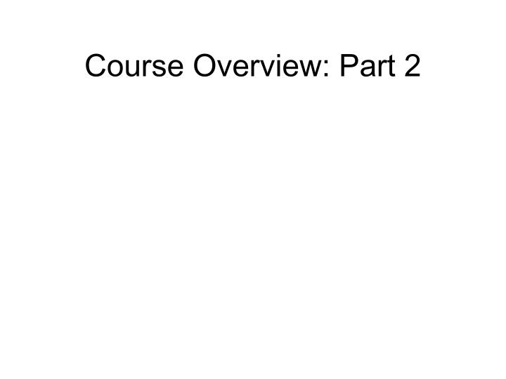 Course Overview: Part 2