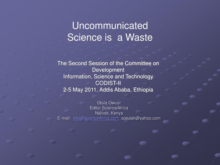Uncommunicated Science is  a Waste