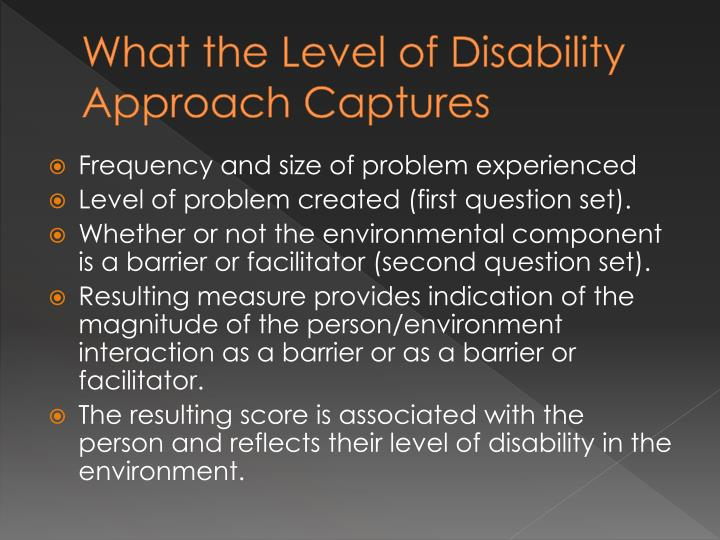What the Level of Disability Approach Captures