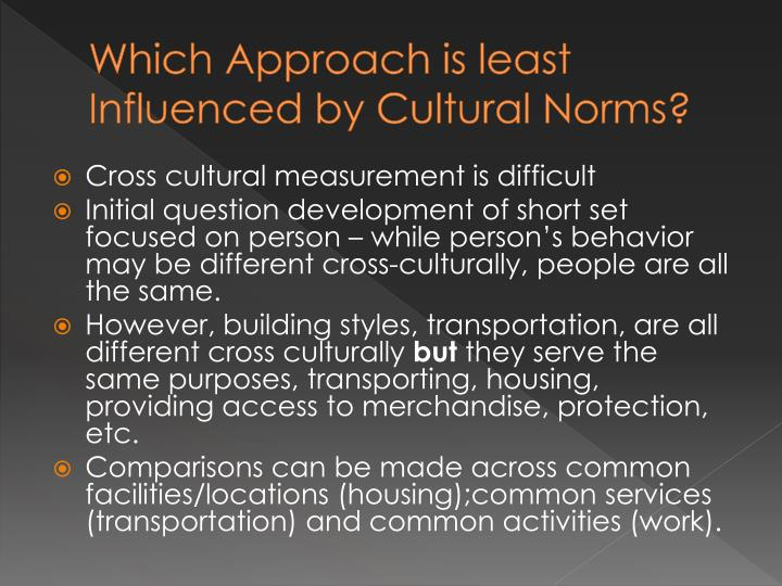 Which Approach is least Influenced by Cultural Norms?