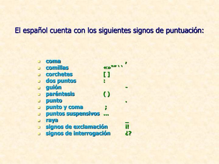 El español cuenta con los siguientes signos de puntuación: