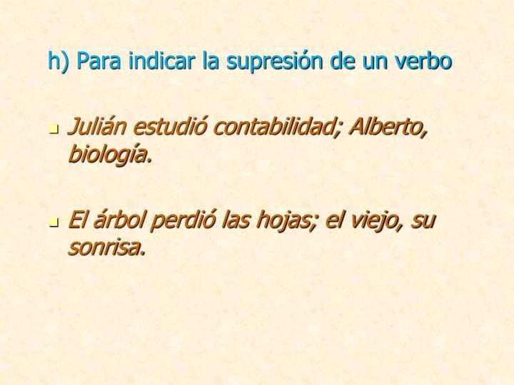 h) Para indicar la supresión de un verbo