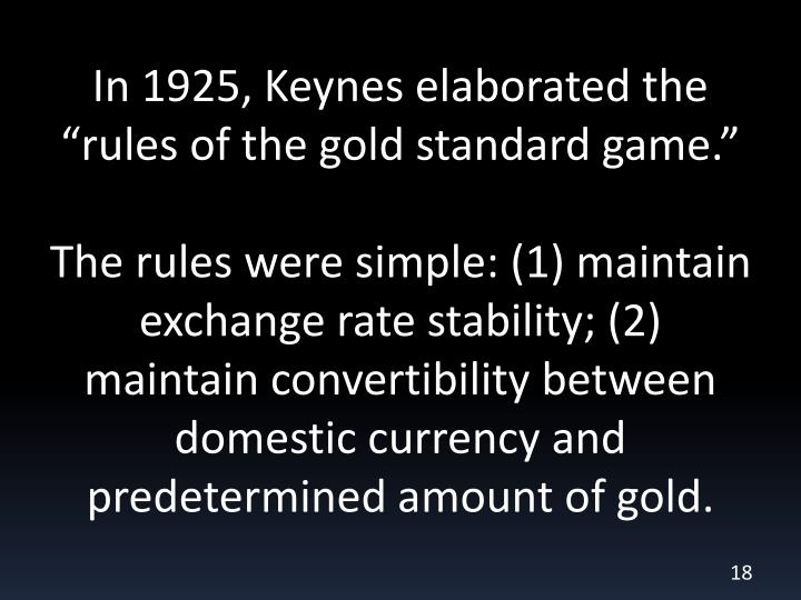 "In 1925, Keynes elaborated the ""rules of the gold standard game."""