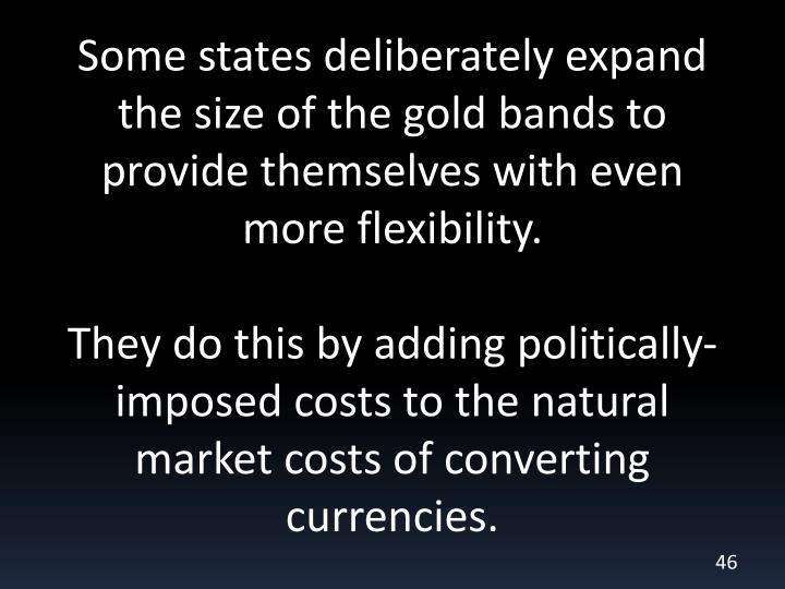Some states deliberately expand the size of the gold bands to provide themselves with even more flexibility.