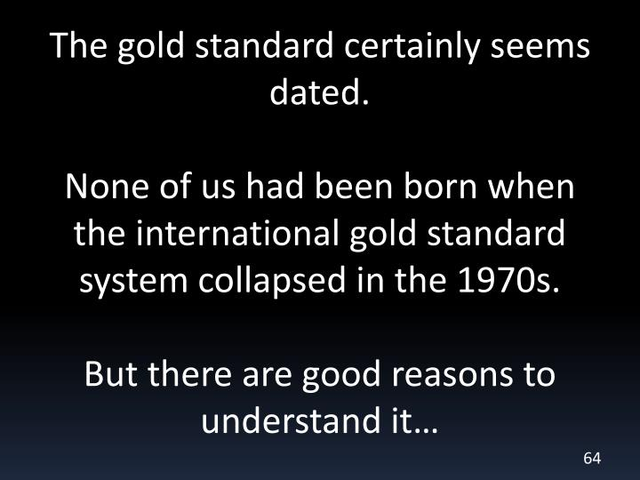 The gold standard certainly seems dated.