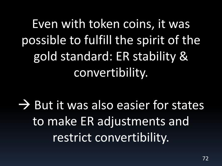 Even with token coins, it was possible to fulfill the spirit of the gold standard: ER stability & convertibility.