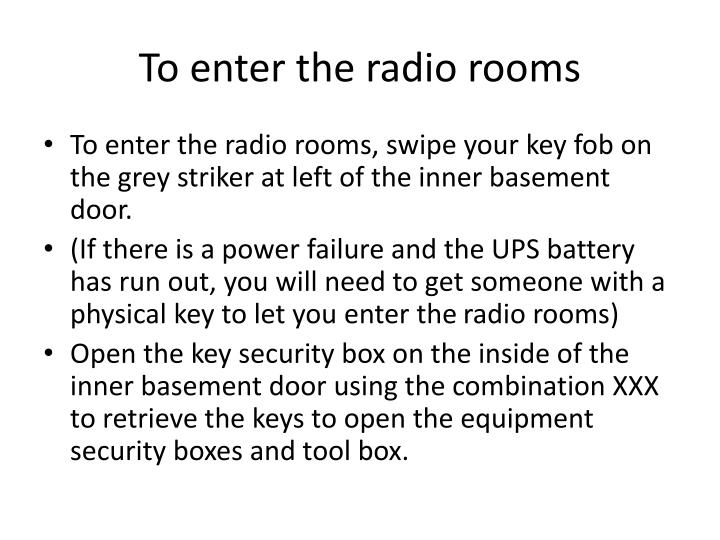 To enter the radio rooms