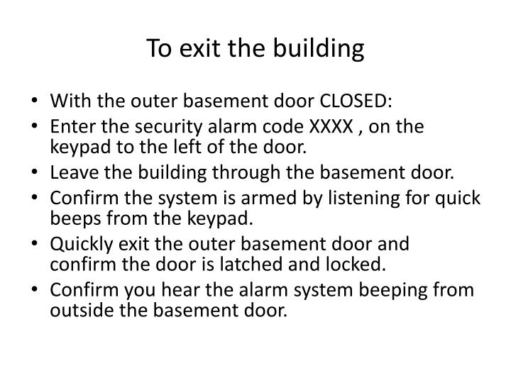 To exit the building