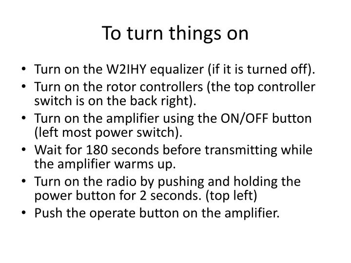 To turn things on