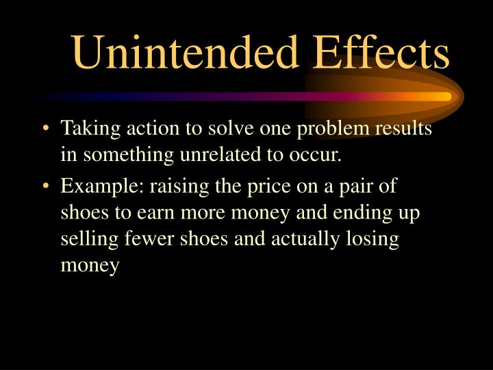 Unintended Effects