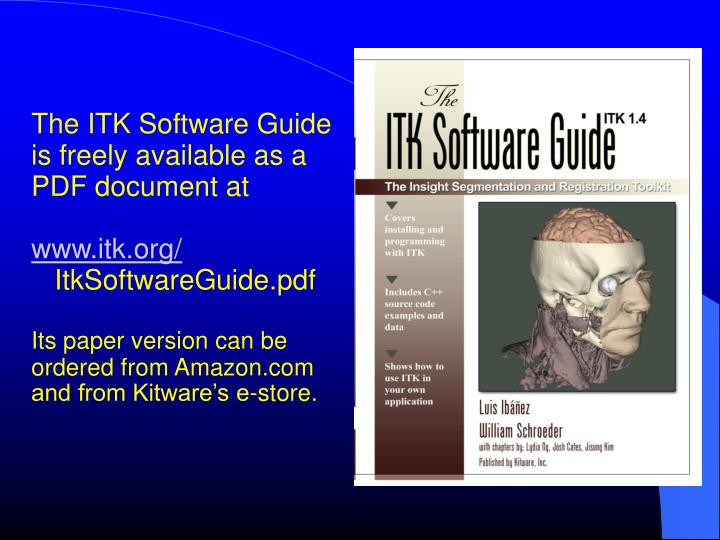 The ITK Software Guide is freely available as a PDF document at