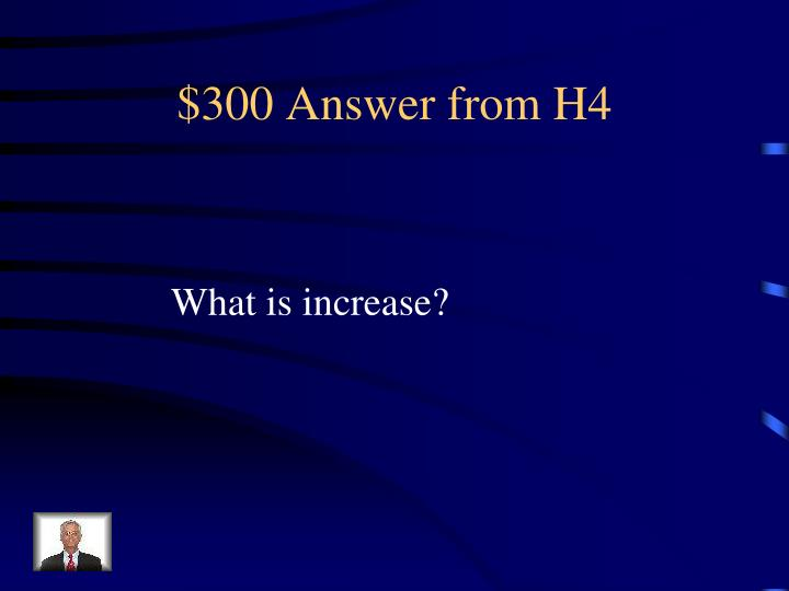 $300 Answer from H4