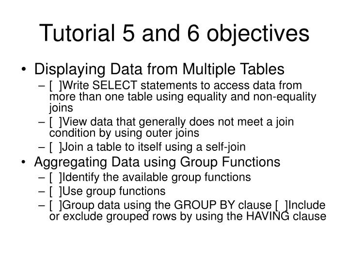 Tutorial 5 and 6 objectives