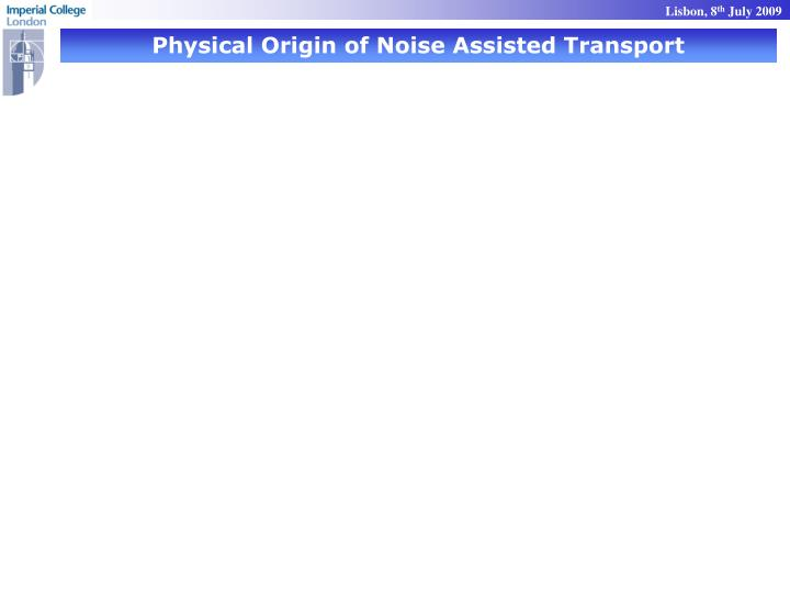 Physical Origin of Noise Assisted Transport