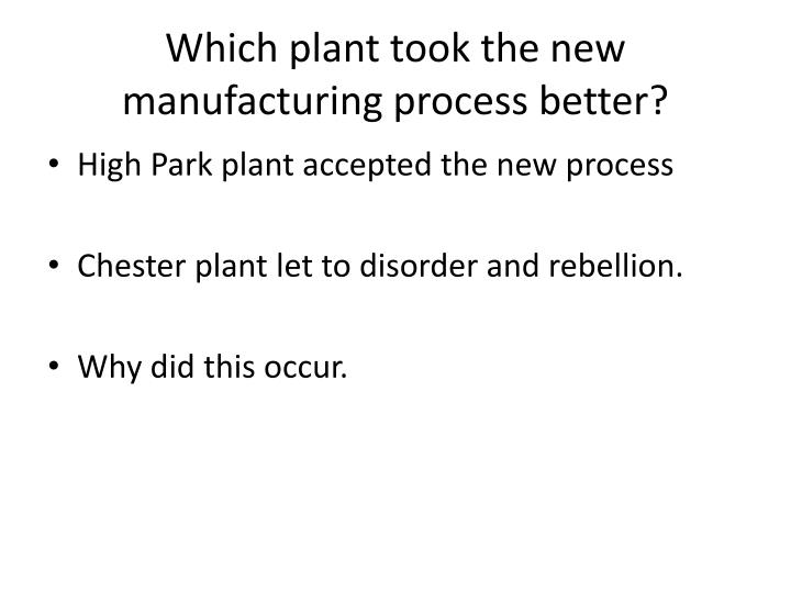 Which plant took the new manufacturing process better?
