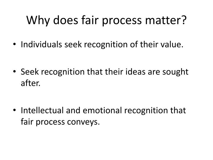 Why does fair process matter?