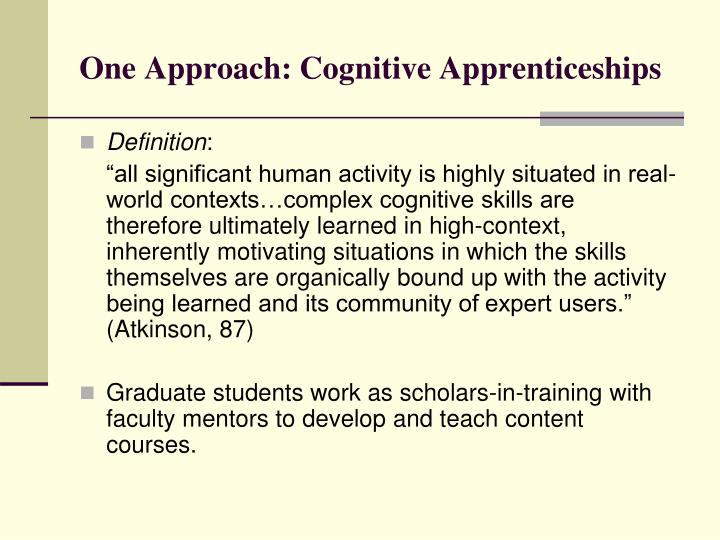 One Approach: Cognitive Apprenticeships