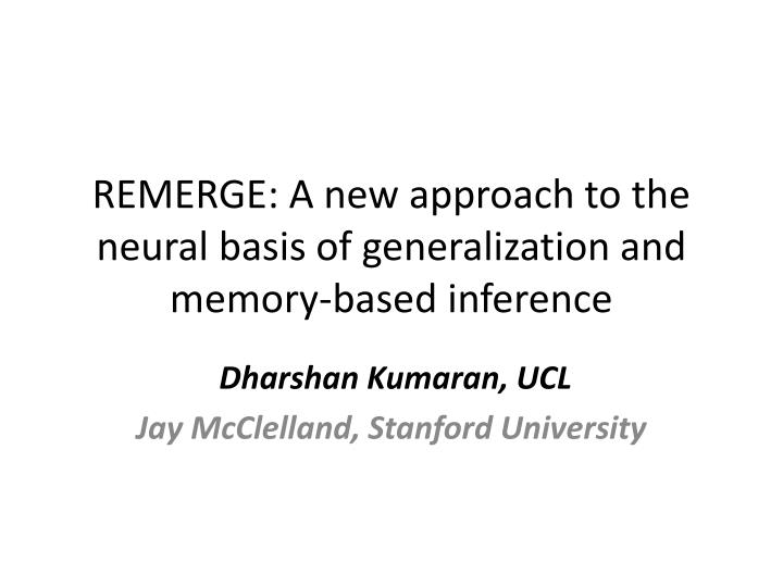 Remerge a new approach to the neural basis of generalization and memory based inference