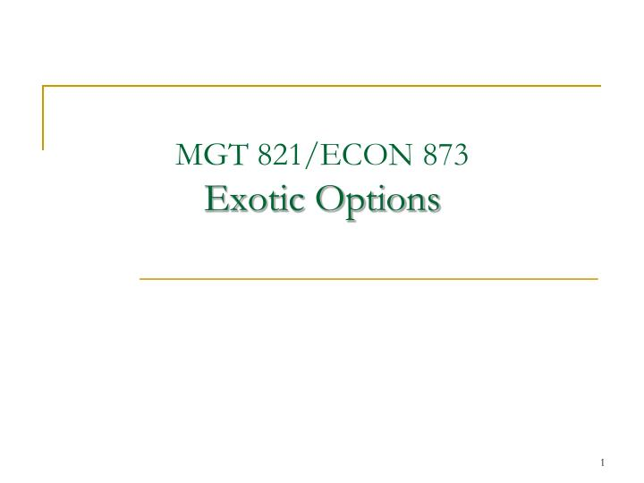 Mgt 821 econ 873 exotic options
