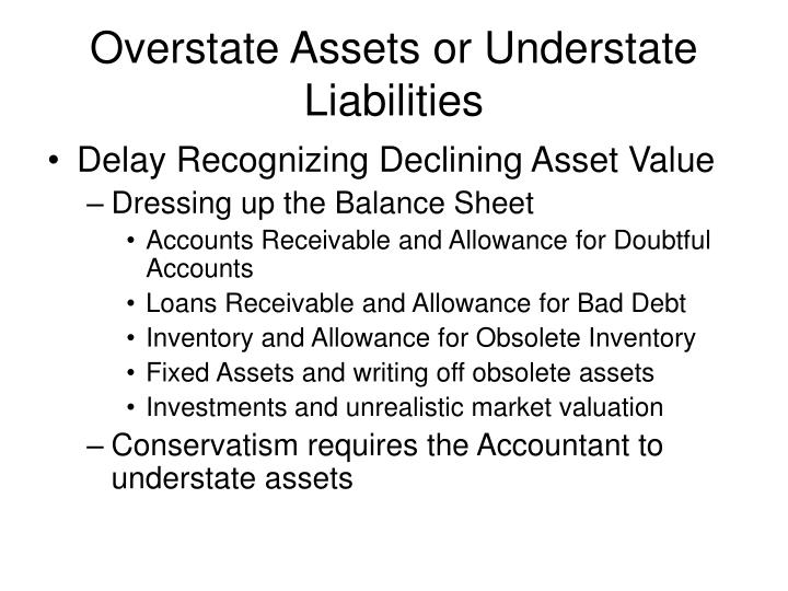 Overstate Assets or Understate Liabilities
