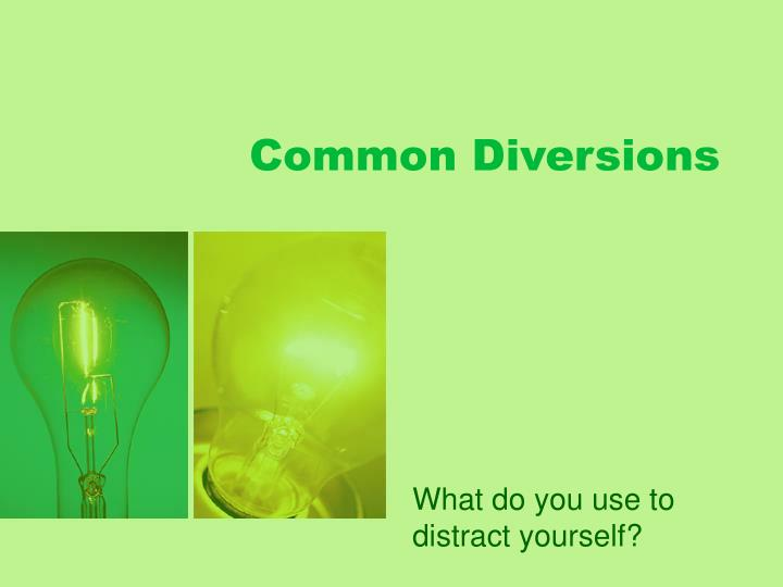 Common Diversions