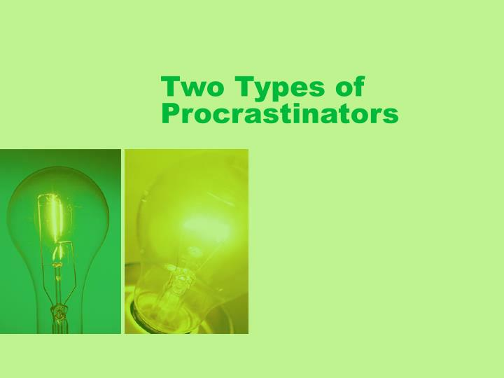 Two Types of Procrastinators