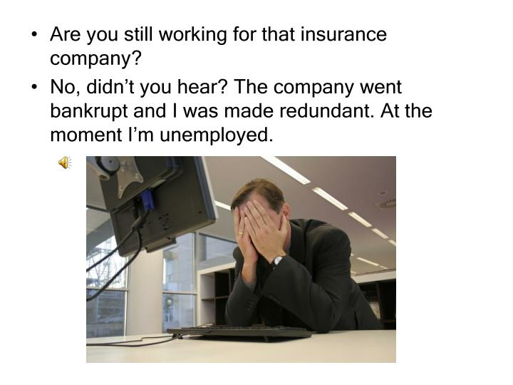 Are you still working for that insurance company?